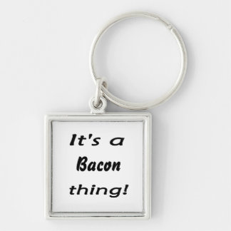 It's a bacon thing! keychains