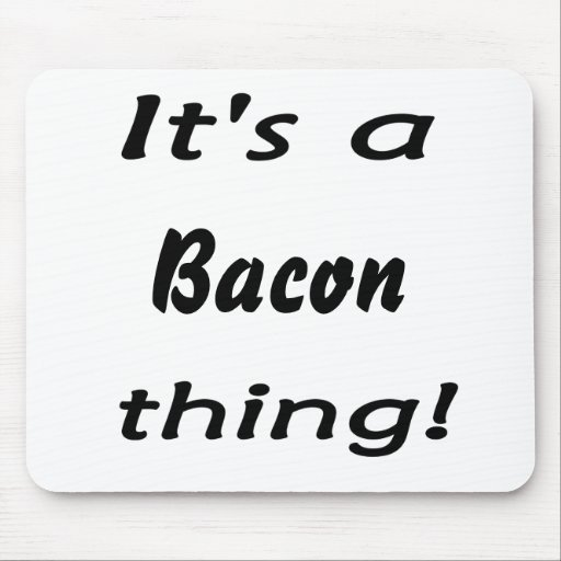 It's a bacon thing! mousepad