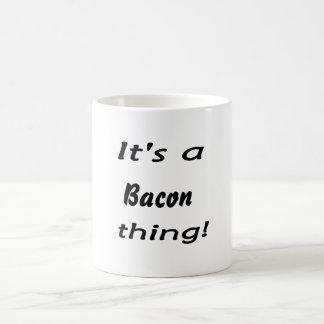 It's a bacon thing! coffee mugs