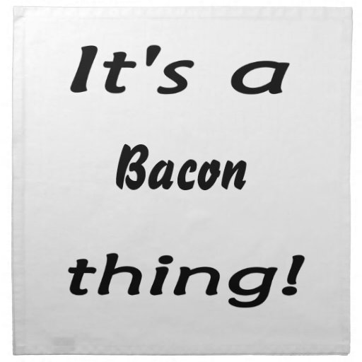 It's a bacon thing! cloth napkin