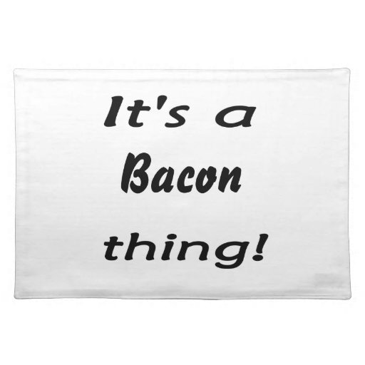 It's a bacon thing! place mat