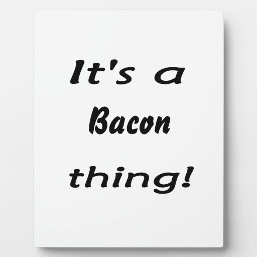 It's a bacon thing! photo plaque