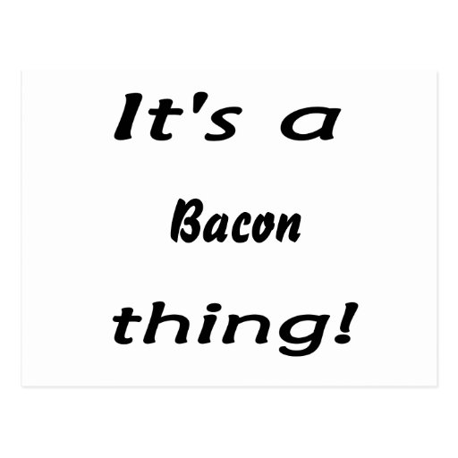 It's a bacon thing! postcard