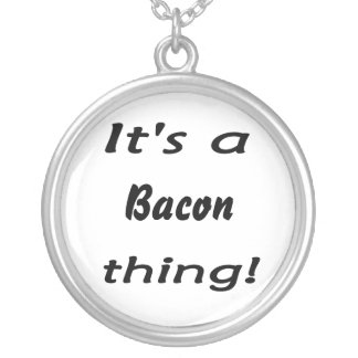 It's a bacon thing! round pendant necklace