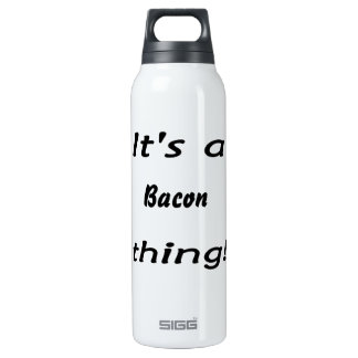 It's a bacon thing! 16 oz insulated SIGG thermos water bottle
