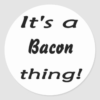 It's a bacon thing! round stickers