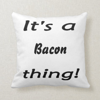 It's a bacon thing! throw pillow