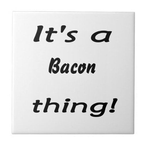 It's a bacon thing! tiles
