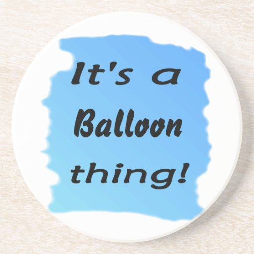 It's a balloon thing! beverage coasters