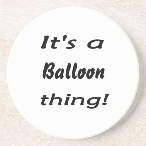 It's a balloon thing! drink coaster