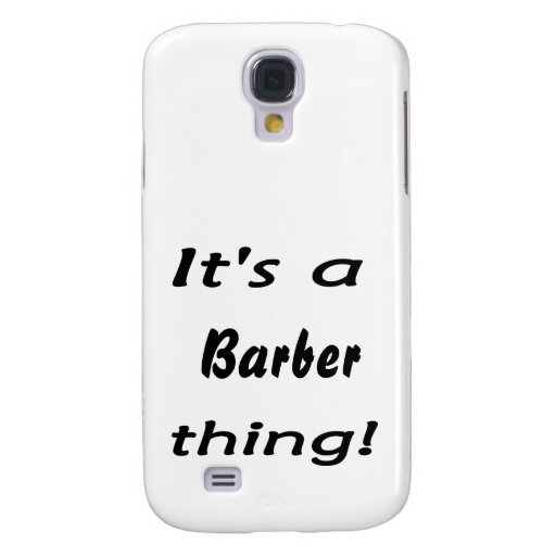 It's a barber thing! galaxy s4 covers