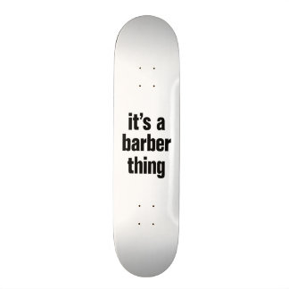 its a barber thing skateboard deck