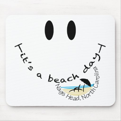It's A Beach Day - Nags Head, North Carolina Mouse Pads