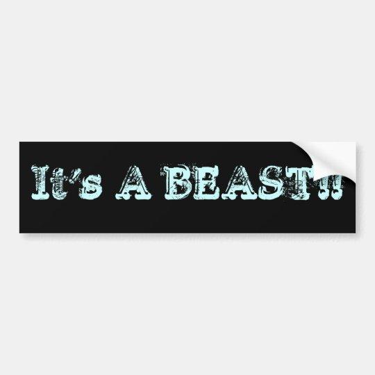 It's A BEAST!! Bumper Sticker