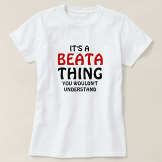 It's a Beata thing you wouldn't understand T-Shirt