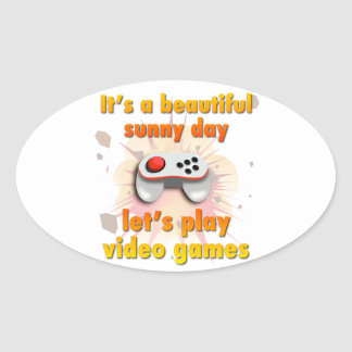 Its a beautiful day - let's play video games oval sticker