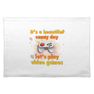 Its a beautiful day - let's play video games placemat