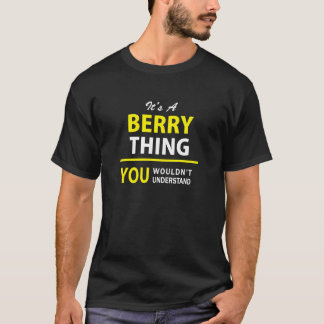 It's A BERRY thing, you wouldn't understand !! T-Shirt