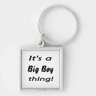 It's a big boy thing! key chains