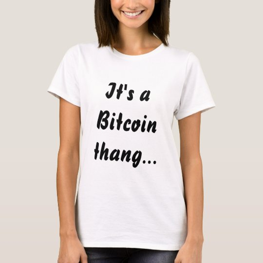 It's a Bitcoin thang... T-Shirt