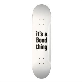 its a bond thing 18.4 cm mini skateboard deck