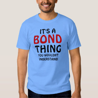 It's a Bond thing you wouldn't understand T Shirt