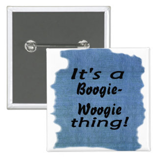 It's a boogie-woogie thing! pinback buttons