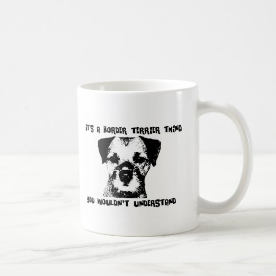 It's a Border Terrier thing  Coffee Mug