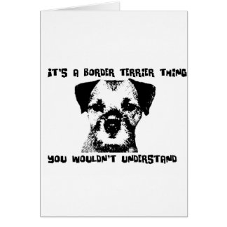 It's a Border Terrier thing ... Greeting Card