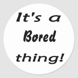It's a bored thing! sticker