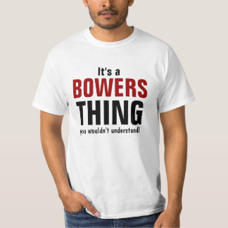 It's a Bowers thing you wouldn't understand T-Shirt