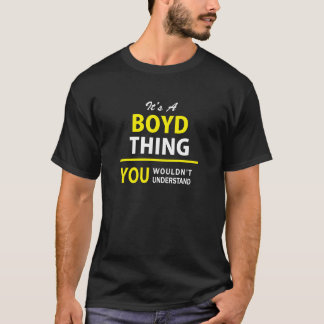 It's A BOYD thing, you wouldn't understand !! T-Shirt