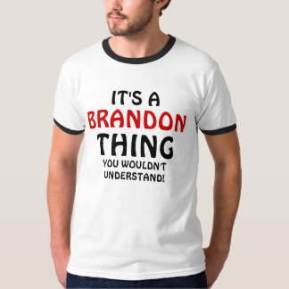 It's a Brandon thing you wouldn't understand T-Shirt