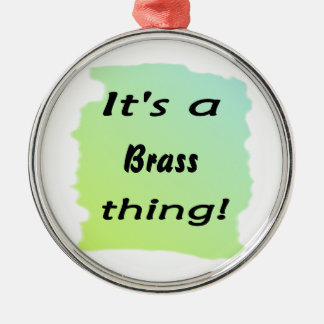 It's a brass thing! ornaments