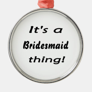 It's a bridesmaid thing! Silver-Colored round decoration
