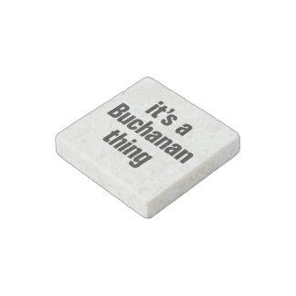 its a buchanan thing stone magnet