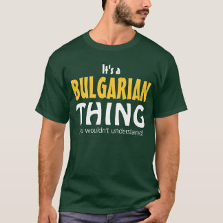 It's a Bulgarian thing you wouldn't understand T-Shirt