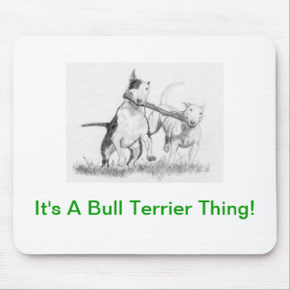 It's A Bull Terrier Thing! Mouse Pad