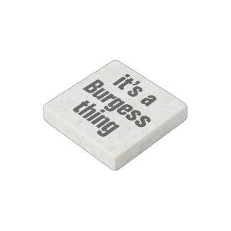 its a burgess thing stone magnet