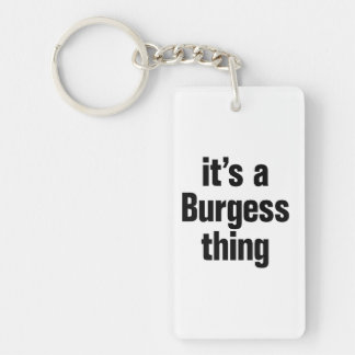 its a burgess thing Double-Sided rectangular acrylic keychain
