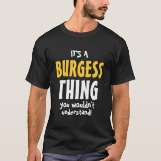 It's a Burgess thing you wouldn't understand T-Shirt