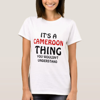 It's a Cameroon thing you wouldn't understand T-Shirt