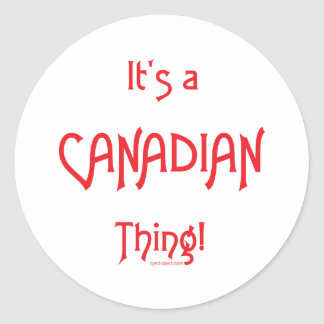 It's a Canadian Thing! Classic Round Sticker