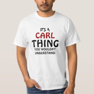 It's a Carl thing you wouldn't understand T-Shirt