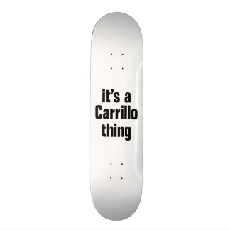 its a carrillo thing skate board