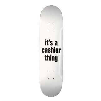 its a cashier thing skate board