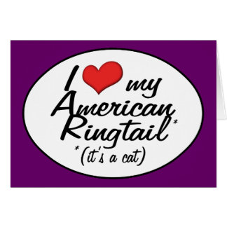 It's a Cat! I Love My American Ringtail Greeting Cards