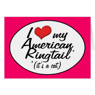 It's a Cat! I Love My American Ringtail Cards