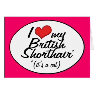 It's a Cat! I Love My British Shorthair Greeting Card