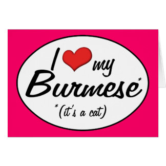 It's a Cat! I Love My Burmese Cards